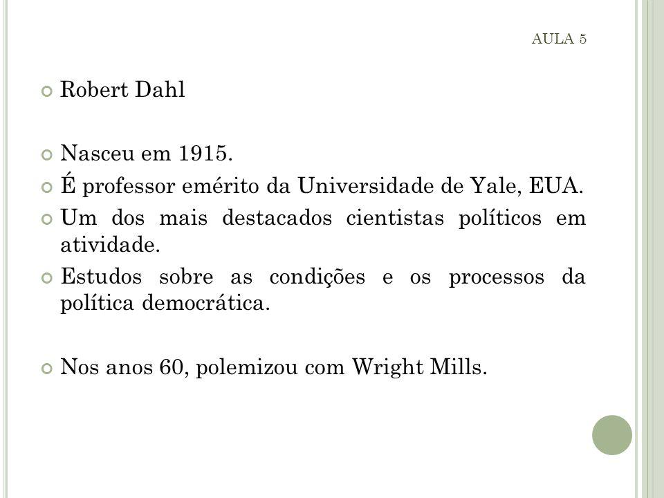 Robert Dahl Nasceu em 1915. É professor emérito da Universidade de Yale, EUA.