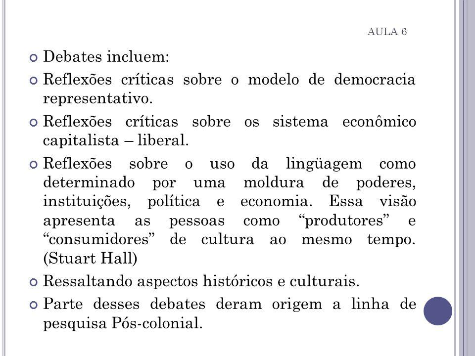 Debates incluem: Reflexões críticas sobre o modelo de democracia representativo. Reflexões críticas sobre os sistema econômico capitalista – liberal.