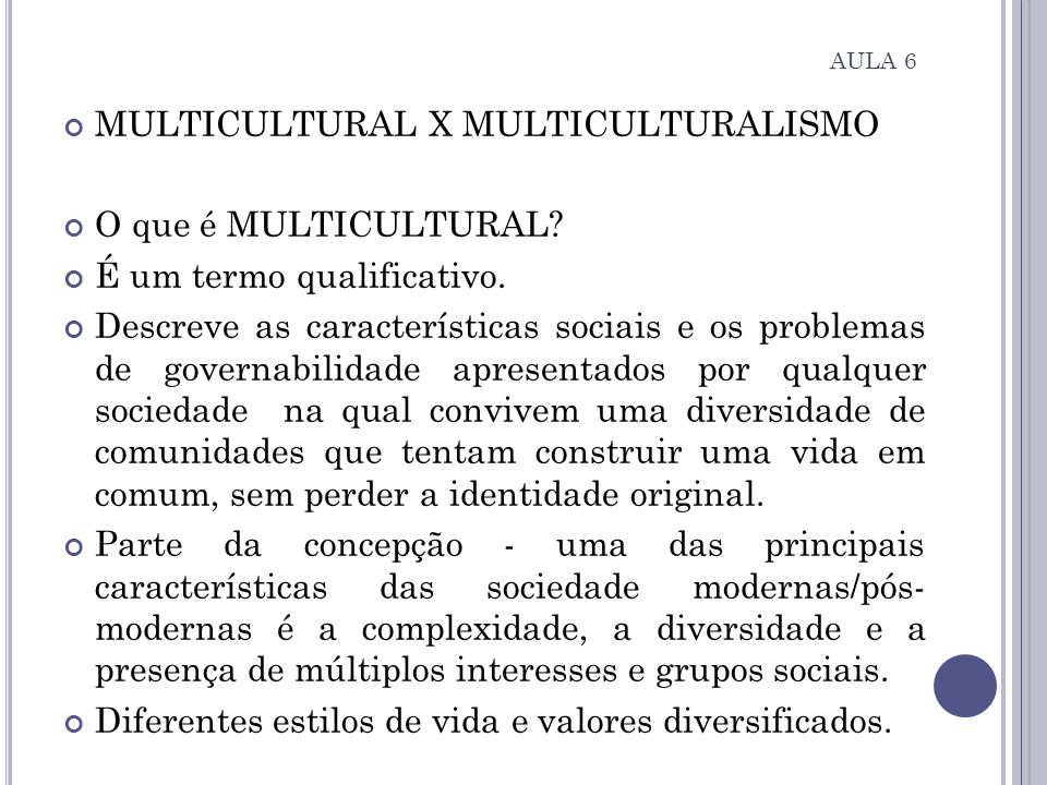 MULTICULTURAL X MULTICULTURALISMO O que é MULTICULTURAL.