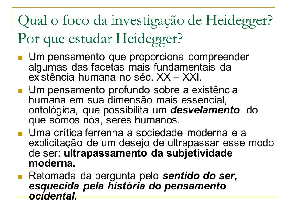 Qual o foco da investigação de Heidegger.Por que estudar Heidegger.