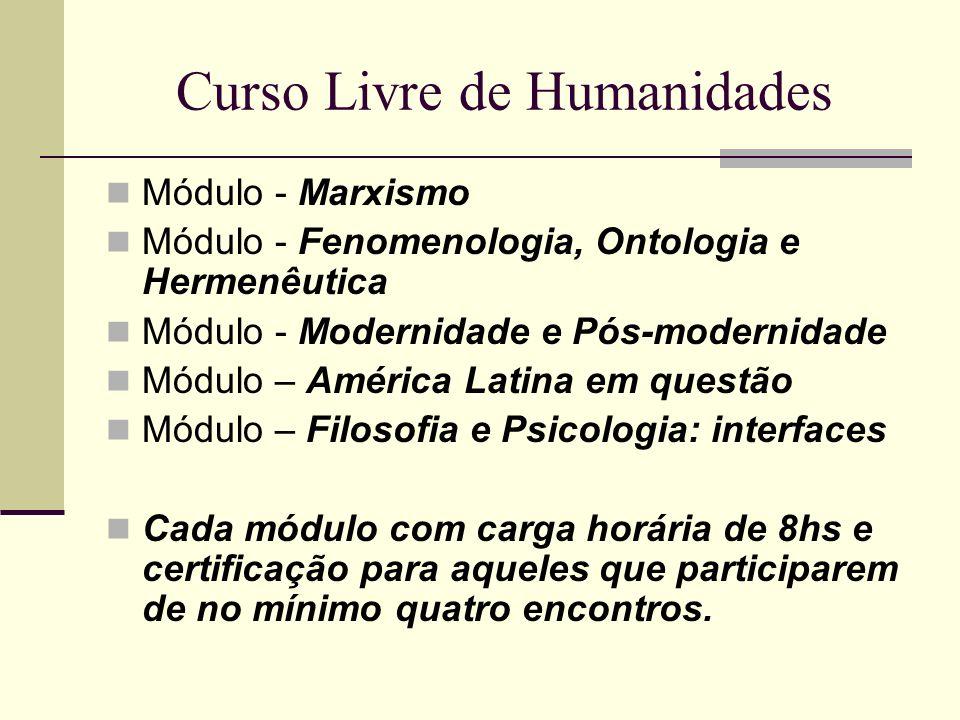 Curso Livre de Humanidades Módulo - Marxismo Módulo - Fenomenologia, Ontologia e Hermenêutica Módulo - Modernidade e Pós-modernidade Módulo – América