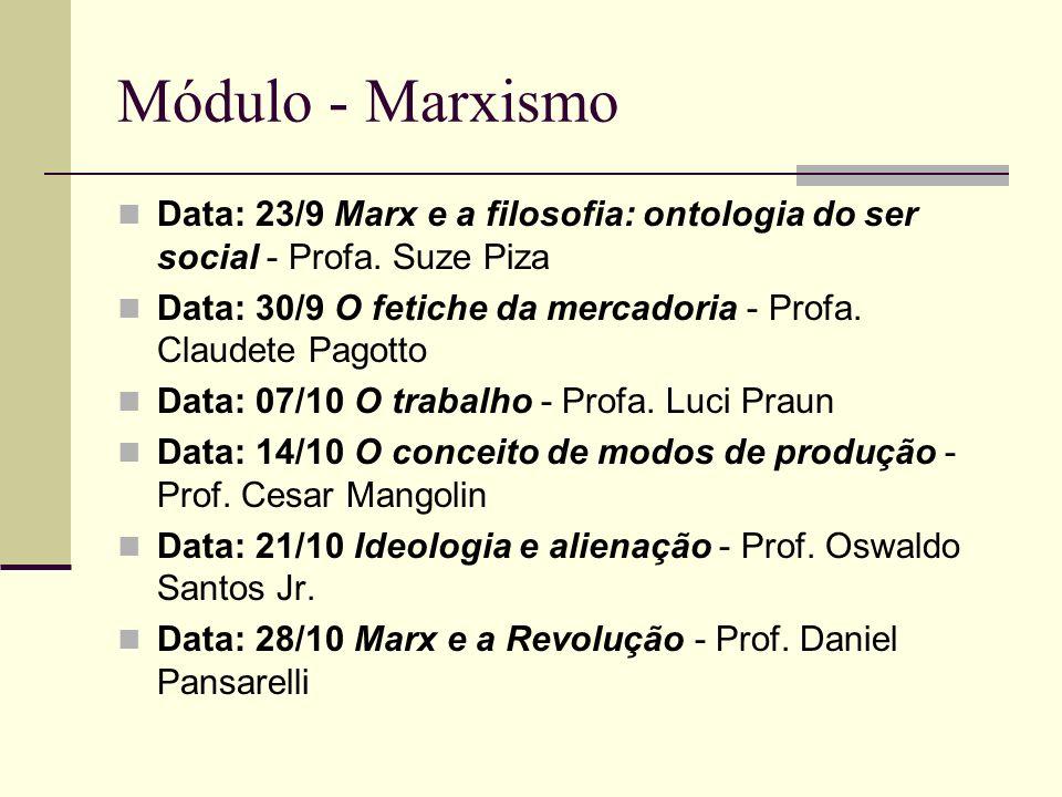 Módulo - Marxismo Data: 23/9 Marx e a filosofia: ontologia do ser social - Profa. Suze Piza Data: 30/9 O fetiche da mercadoria - Profa. Claudete Pagot