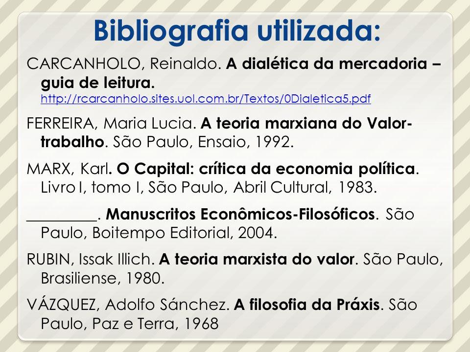 Bibliografia utilizada: CARCANHOLO, Reinaldo. A dialética da mercadoria – guia de leitura. http://rcarcanholo.sites.uol.com.br/Textos/0Dialetica5.pdf