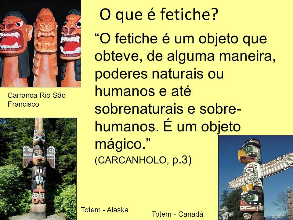 O que é fetiche? O fetiche é um objeto que obteve, de alguma maneira, poderes naturais ou humanos e até sobrenaturais e sobre- humanos. É um objeto má