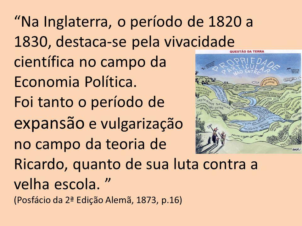 Na Inglaterra, o período de 1820 a 1830, destaca-se pela vivacidade científica no campo da Economia Política. Foi tanto o período de expansão e vulgar