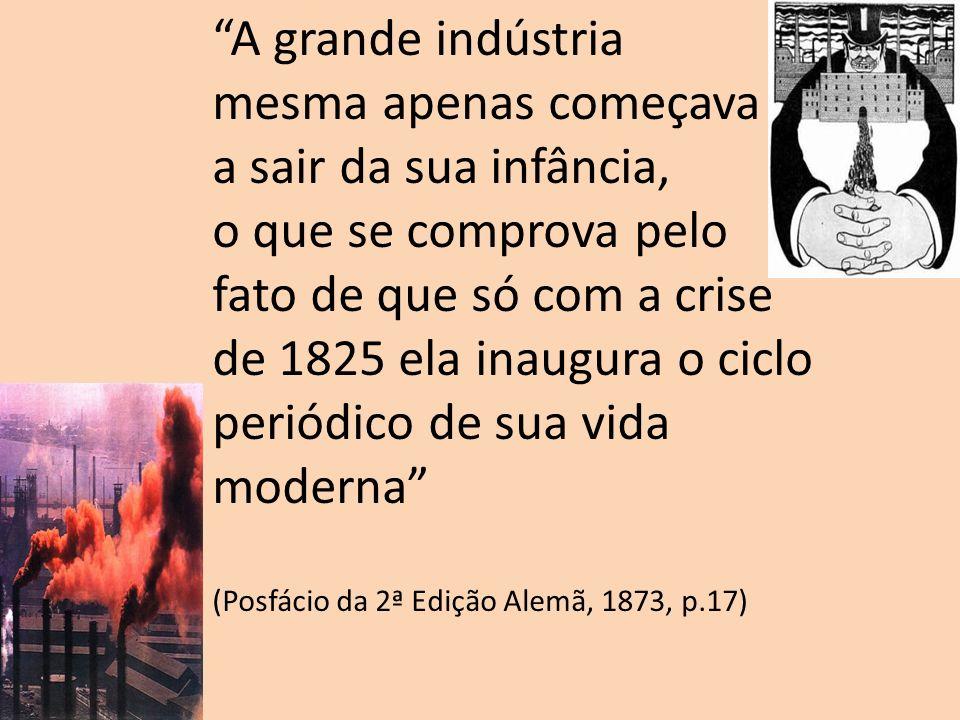 A grande indústria mesma apenas começava a sair da sua infância, o que se comprova pelo fato de que só com a crise de 1825 ela inaugura o ciclo periód