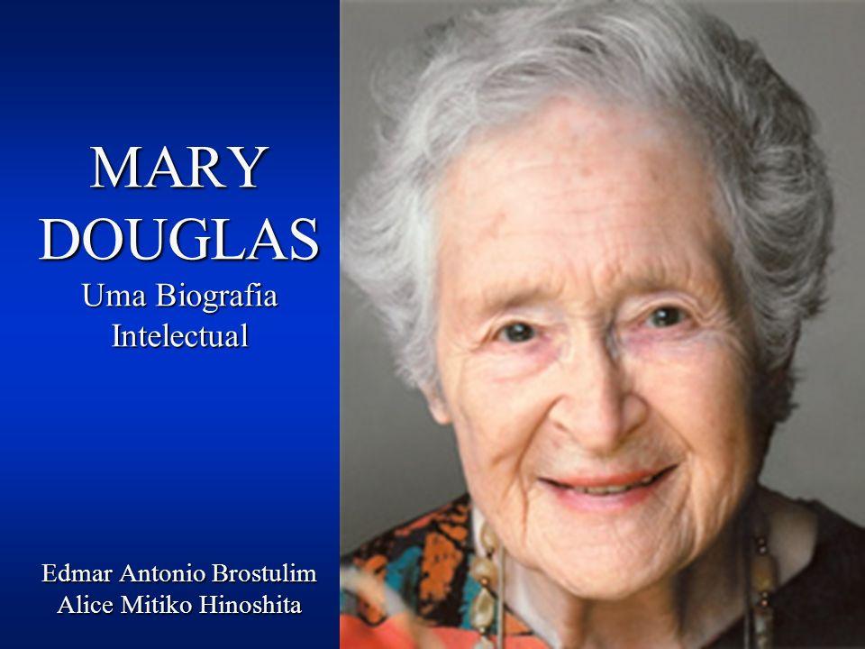 MARY DOUGLAS Uma Biografia Intelectual Edmar Antonio Brostulim Alice Mitiko Hinoshita