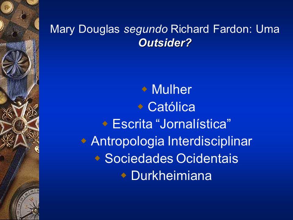 Outsider.Mary Douglas segundo Richard Fardon: Uma Outsider.
