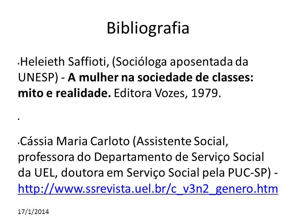 17/1/2014 Bibliografia Heleieth Saffioti, (Socióloga aposentada da UNESP) - A mulher na sociedade de classes: mito e realidade. Editora Vozes, 1979. C