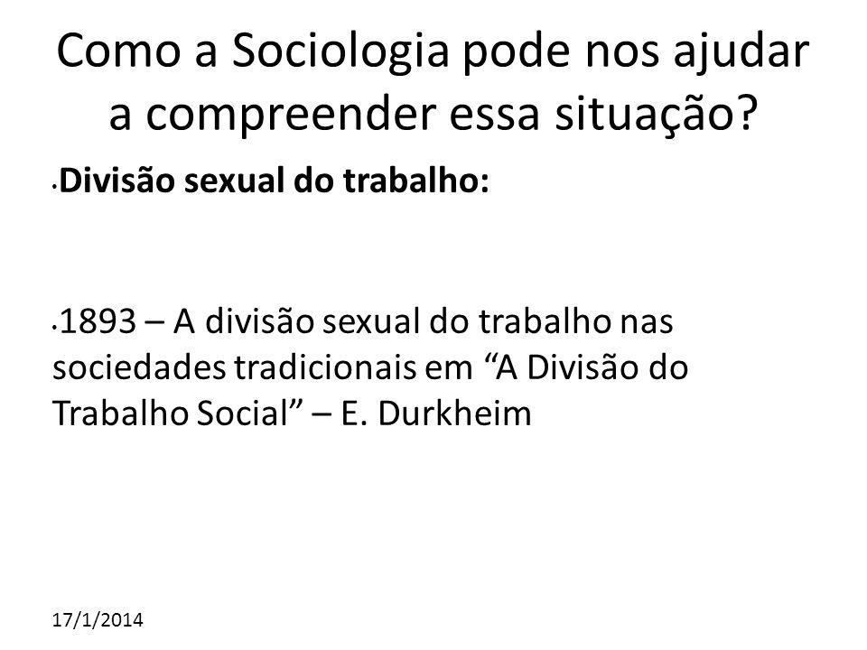 17/1/2014 Como a Sociologia pode nos ajudar a compreender essa situação? Divisão sexual do trabalho: 1893 – A divisão sexual do trabalho nas sociedade