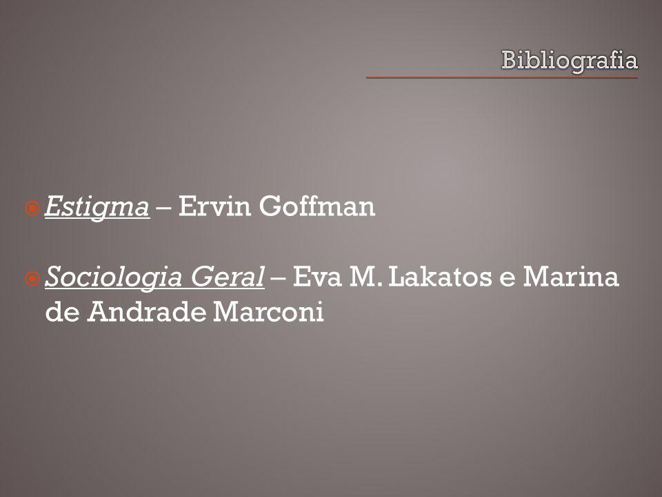Estigma – Ervin Goffman Sociologia Geral – Eva M. Lakatos e Marina de Andrade Marconi