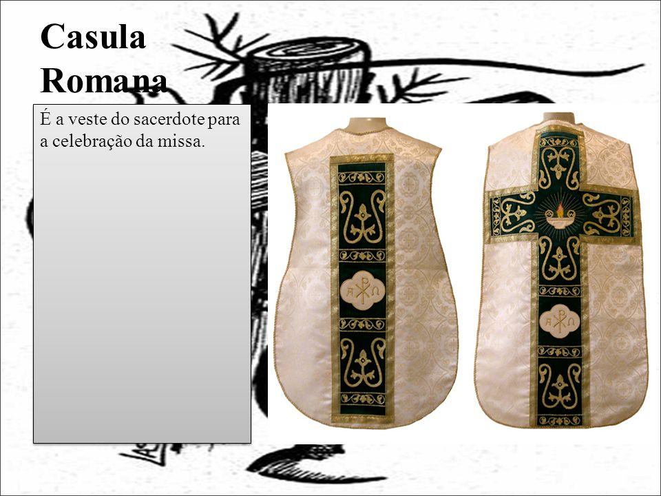 Casula Romana É a veste do sacerdote para a celebração da missa.