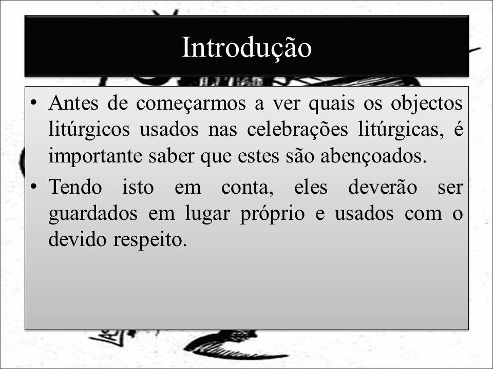 Introdução Antes de começarmos a ver quais os objectos litúrgicos usados nas celebrações litúrgicas, é importante saber que estes são abençoados. Tend