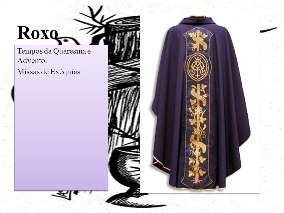 Roxo Tempos da Quaresma e Advento. Missas de Exéquias. Tempos da Quaresma e Advento. Missas de Exéquias.
