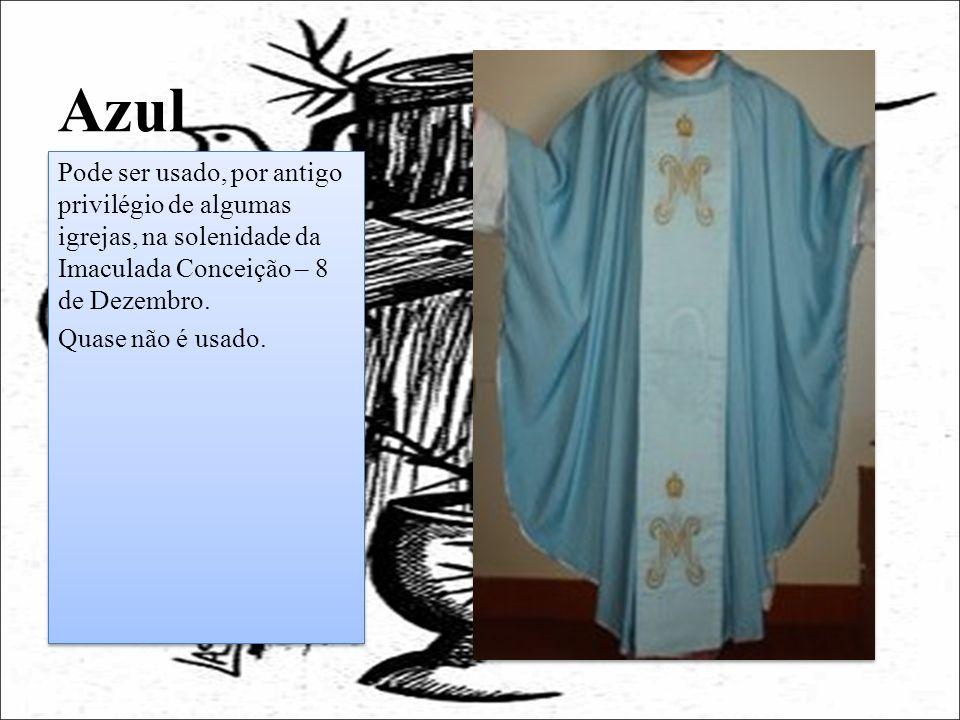 Azul Pode ser usado, por antigo privilégio de algumas igrejas, na solenidade da Imaculada Conceição – 8 de Dezembro. Quase não é usado. Pode ser usado