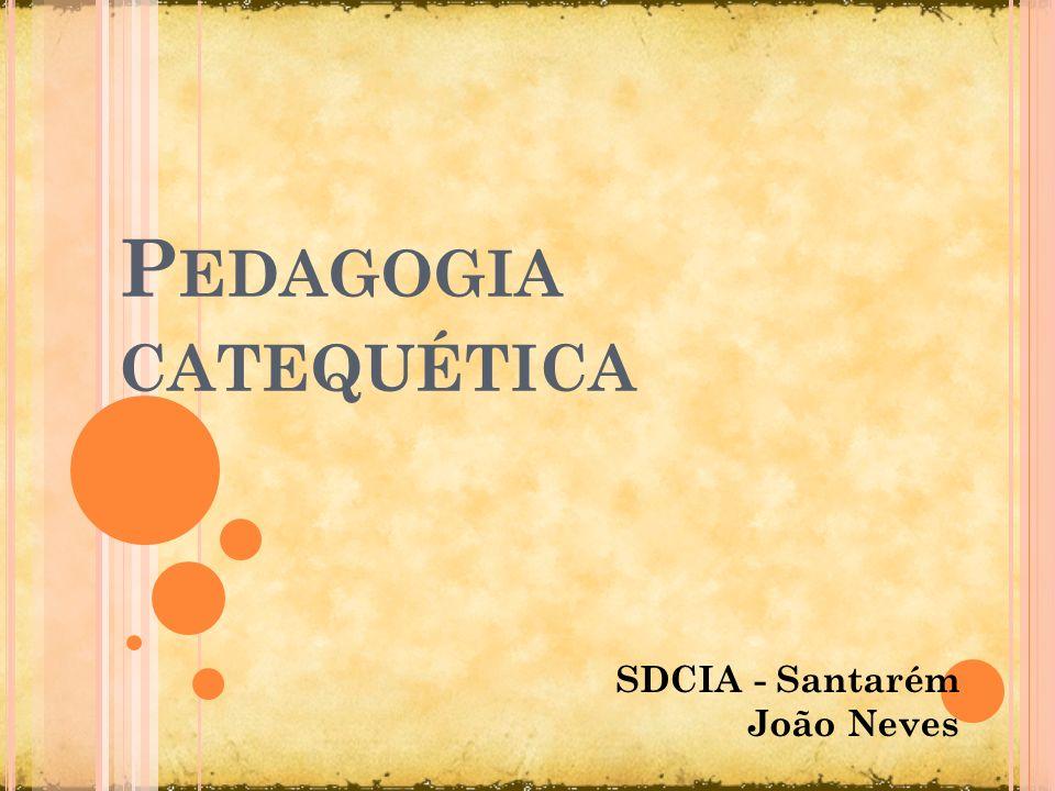 P EDAGOGIA CATEQUÉTICA SDCIA - Santarém João Neves