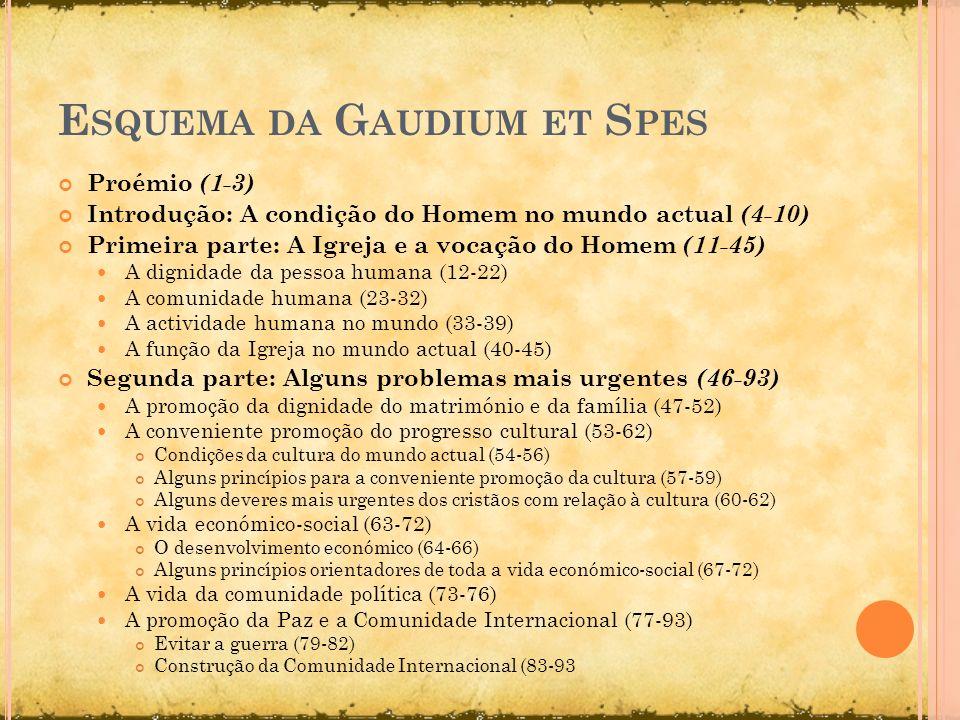 E SQUEMA DA G AUDIUM ET S PES Proémio (1-3) Introdução: A condição do Homem no mundo actual (4-10) Primeira parte: A Igreja e a vocação do Homem (11-4