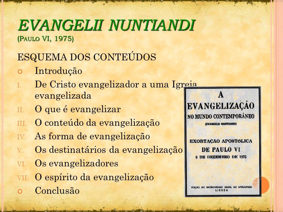 EVANGELII NUNTIANDI (P AULO VI, 1975) ESQUEMA DOS CONTEÚDOS Introdução I. De Cristo evangelizador a uma Igreja evangelizada II. O que é evangelizar II