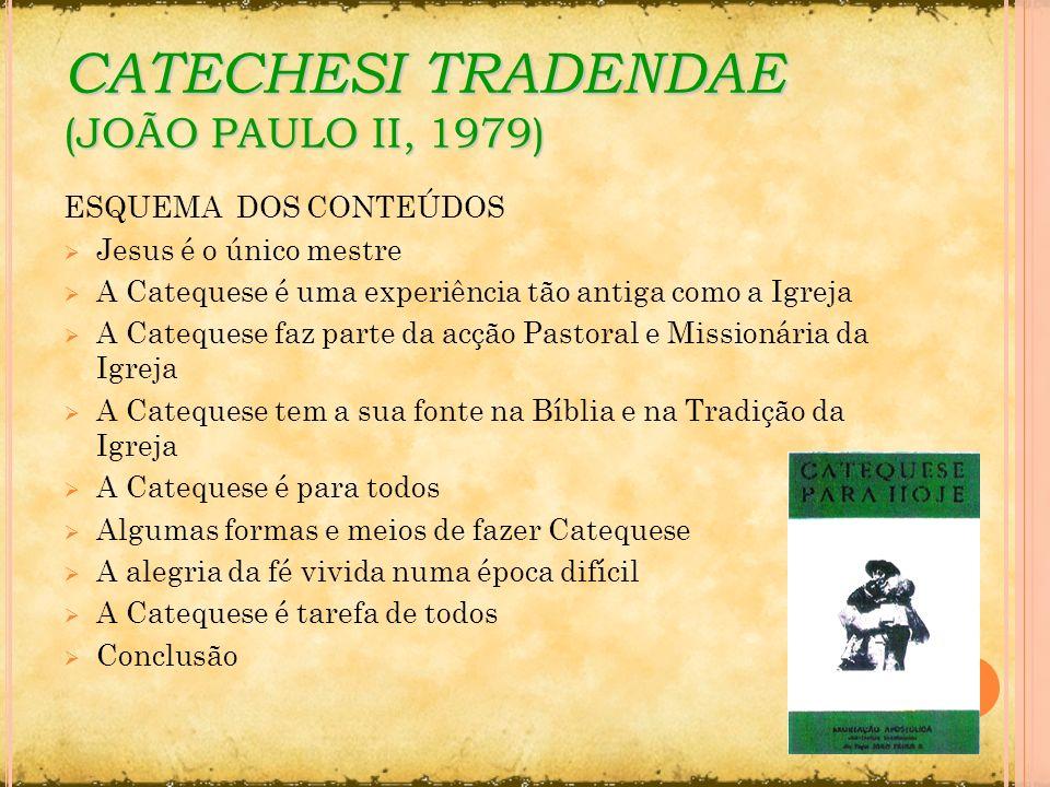 CATECHESI TRADENDAE (JOÃO PAULO II, 1979) ESQUEMA DOS CONTEÚDOS Jesus é o único mestre A Catequese é uma experiência tão antiga como a Igreja A Catequ