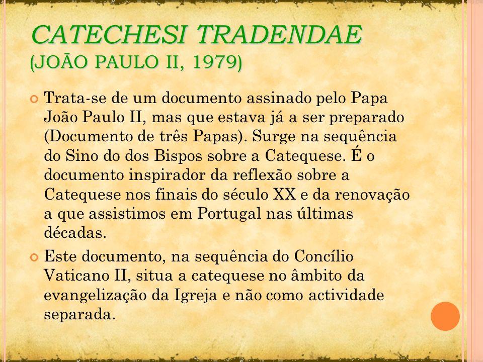 CATECHESI TRADENDAE (JOÃO PAULO II, 1979) Trata-se de um documento assinado pelo Papa João Paulo II, mas que estava já a ser preparado (Documento de t