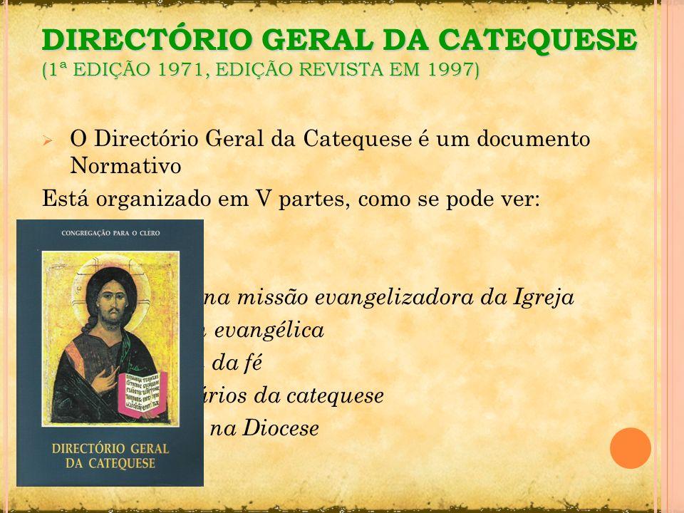 DIRECTÓRIO GERAL DA CATEQUESE (1ª EDIÇÃO 1971, EDIÇÃO REVISTA EM 1997) O Directório Geral da Catequese é um documento Normativo Está organizado em V p
