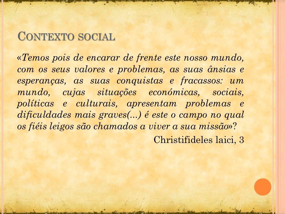 C ONTEXTO SOCIAL « Temos pois de encarar de frente este nosso mundo, com os seus valores e problemas, as suas ânsias e esperanças, as suas conquistas