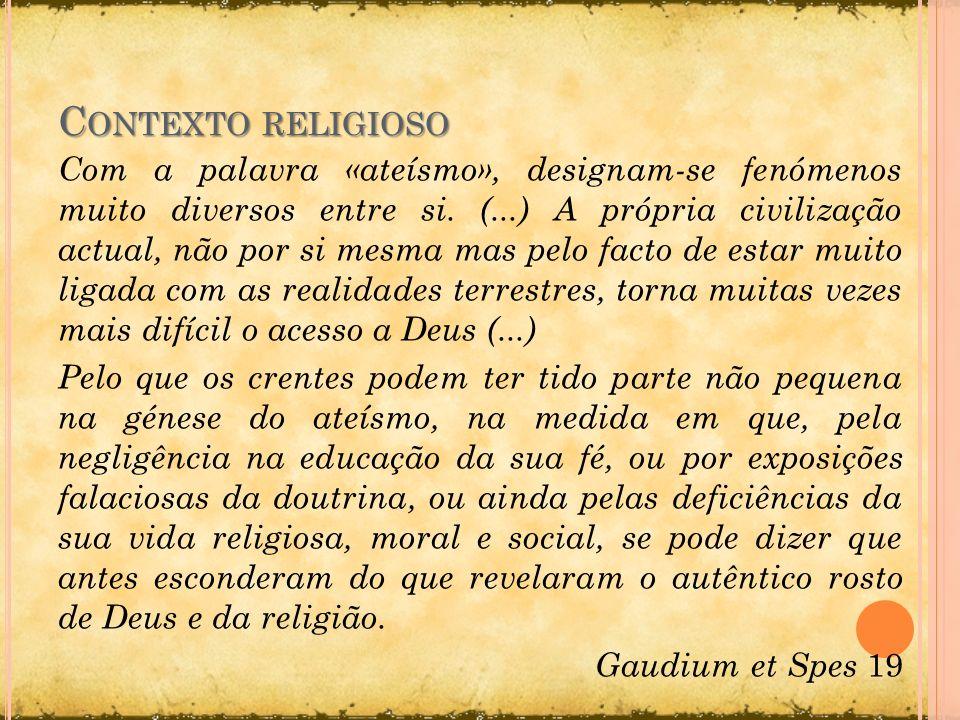 C ONTEXTO RELIGIOSO Com a palavra «ateísmo», designam-se fenómenos muito diversos entre si. (...) A própria civilização actual, não por si mesma mas p