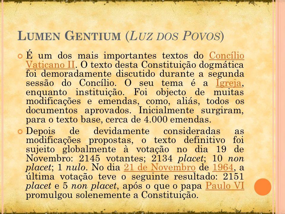 L UMEN G ENTIUM ( L UZ DOS P OVOS ) É um dos mais importantes textos do Concílio Vaticano II. O texto desta Constituição dogmática foi demoradamente d