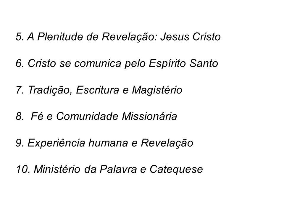 5. A Plenitude de Revelação: Jesus Cristo 6. Cristo se comunica pelo Espírito Santo 7. Tradição, Escritura e Magistério 8. Fé e Comunidade Missionária