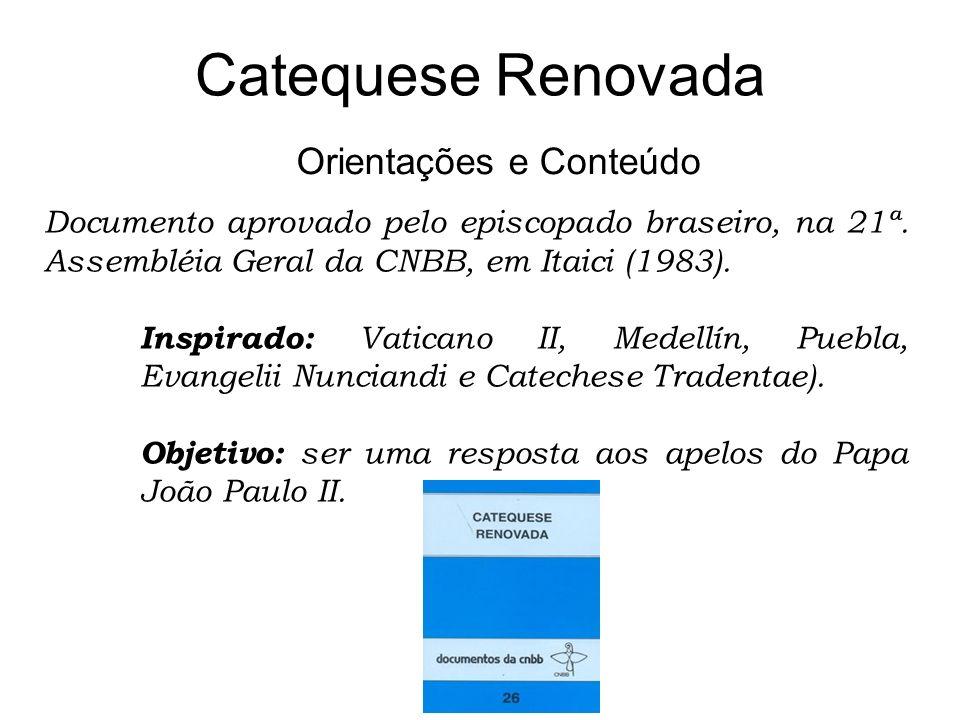 Catequese Renovada Orientações e Conteúdo Documento aprovado pelo episcopado braseiro, na 21ª. Assembléia Geral da CNBB, em Itaici (1983). Inspirado: