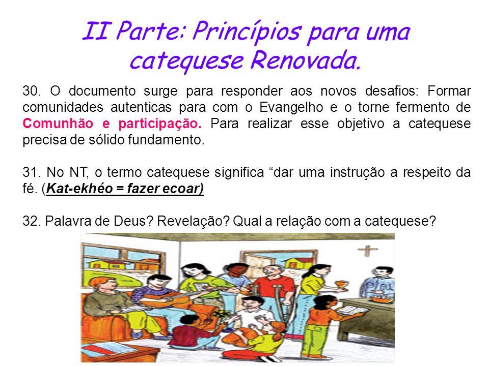 II Parte: Princípios para uma catequese Renovada. 30. O documento surge para responder aos novos desafios: Formar comunidades autenticas para com o Ev