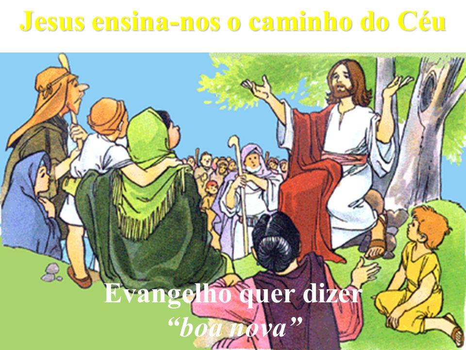 Evangelho quer dizer boa nova Jesus ensina-nos o caminho do Céu