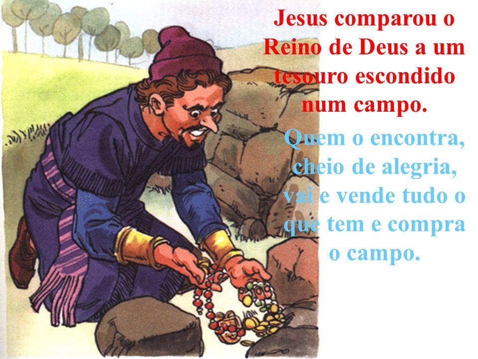 Jesus comparou o Reino de Deus a um tesouro escondido num campo.