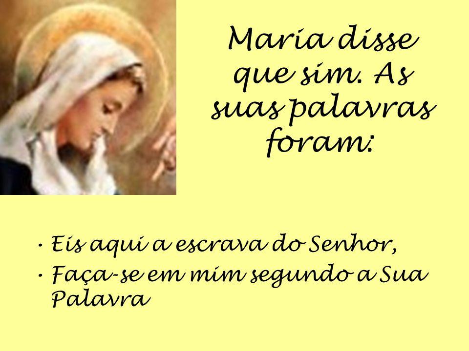 Olá, Maria, disse-lhe o anjo, foste escolhida para seres a mãe do Messias. Queres?