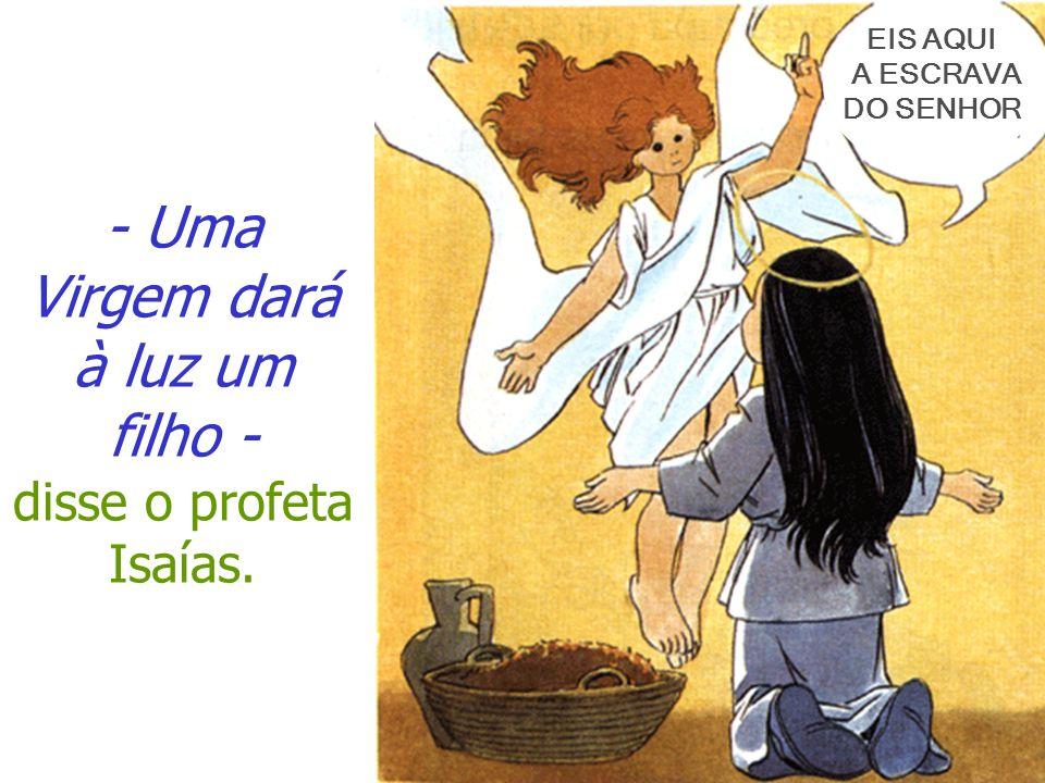 - Uma Virgem dará à luz um filho - disse o profeta Isaías. EIS AQUI A ESCRAVA DO SENHOR