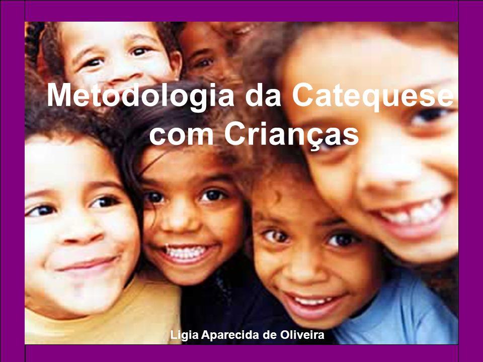 Ligia Aparecida de Oliveira Metodologia da Catequese com Crianças
