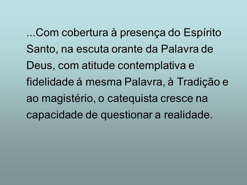 ...Com cobertura à presença do Espírito Santo, na escuta orante da Palavra de Deus, com atitude contemplativa e fidelidade á mesma Palavra, à Tradição