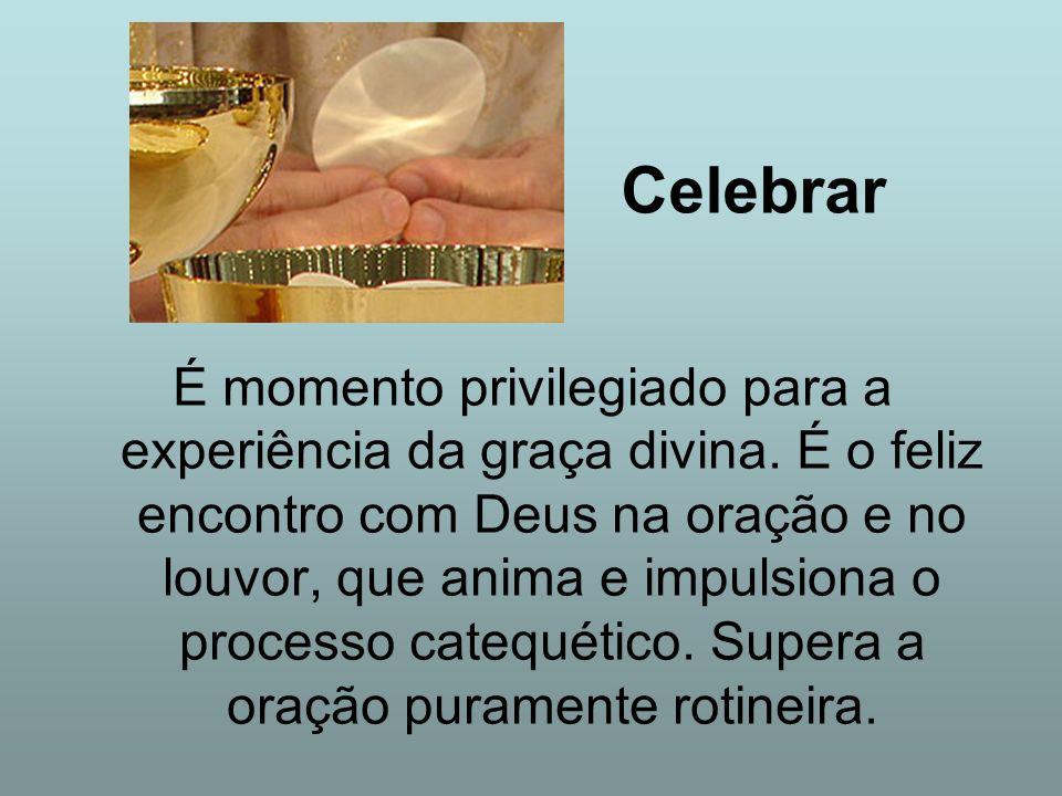 Celebrar É momento privilegiado para a experiência da graça divina. É o feliz encontro com Deus na oração e no louvor, que anima e impulsiona o proces