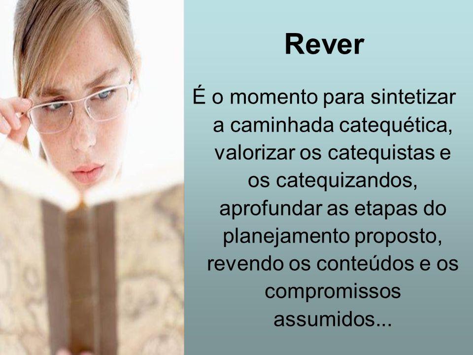 Rever É o momento para sintetizar a caminhada catequética, valorizar os catequistas e os catequizandos, aprofundar as etapas do planejamento proposto,