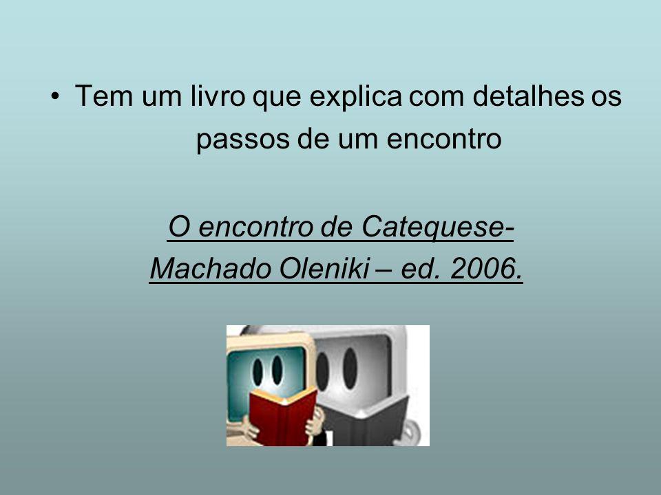 Tem um livro que explica com detalhes os passos de um encontro O encontro de Catequese- Machado Oleniki – ed. 2006.
