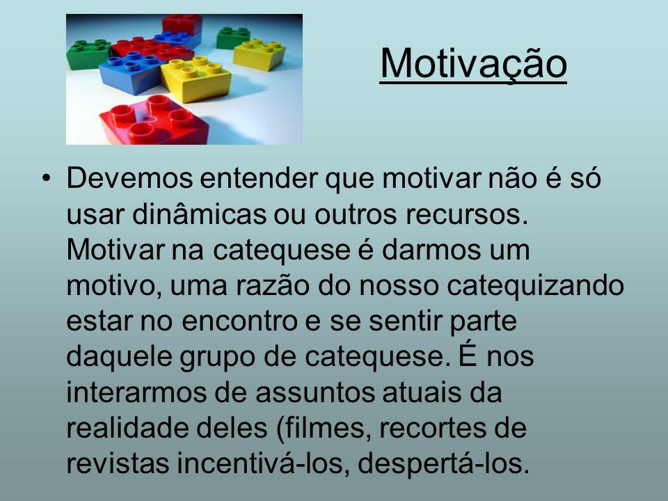 Motivação Devemos entender que motivar não é só usar dinâmicas ou outros recursos. Motivar na catequese é darmos um motivo, uma razão do nosso catequi