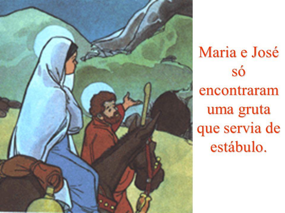 Maria e José só encontraram uma gruta que servia de estábulo.