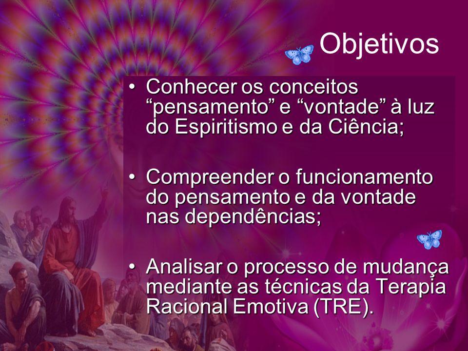 Objetivos Conhecer os conceitos pensamento e vontade à luz do Espiritismo e da Ciência;Conhecer os conceitos pensamento e vontade à luz do Espiritismo