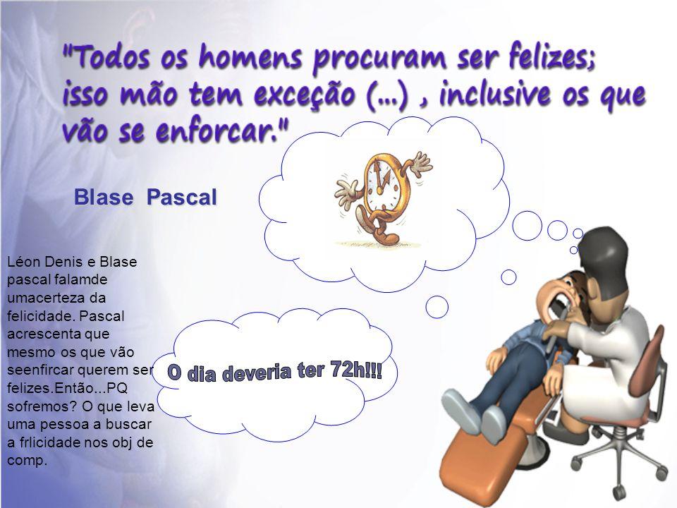 Blase Pascal Léon Denis e Blase pascal falamde umacerteza da felicidade. Pascal acrescenta que mesmo os que vão seenfircar querem ser felizes.Então...