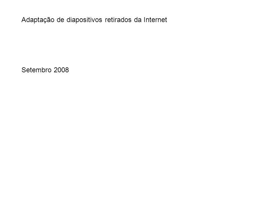 Adaptação de diapositivos retirados da Internet Setembro 2008