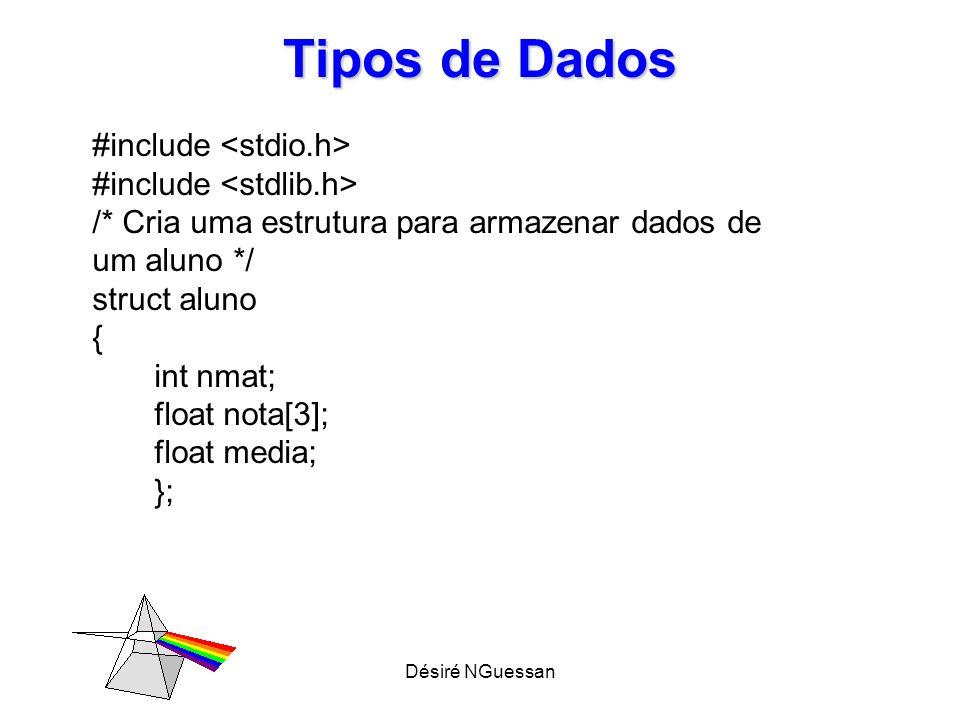 Désiré NGuessan Tipos de Dados #include /* Cria uma estrutura para armazenar dados de um aluno */ struct aluno { int nmat; float nota[3]; float media;