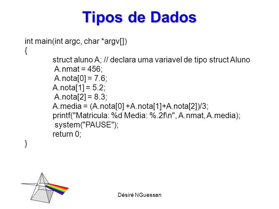 Désiré NGuessan Tipos de Dados int main(int argc, char *argv[]) { struct aluno A; // declara uma variavel de tipo struct Aluno A.nmat = 456; A.nota[0]