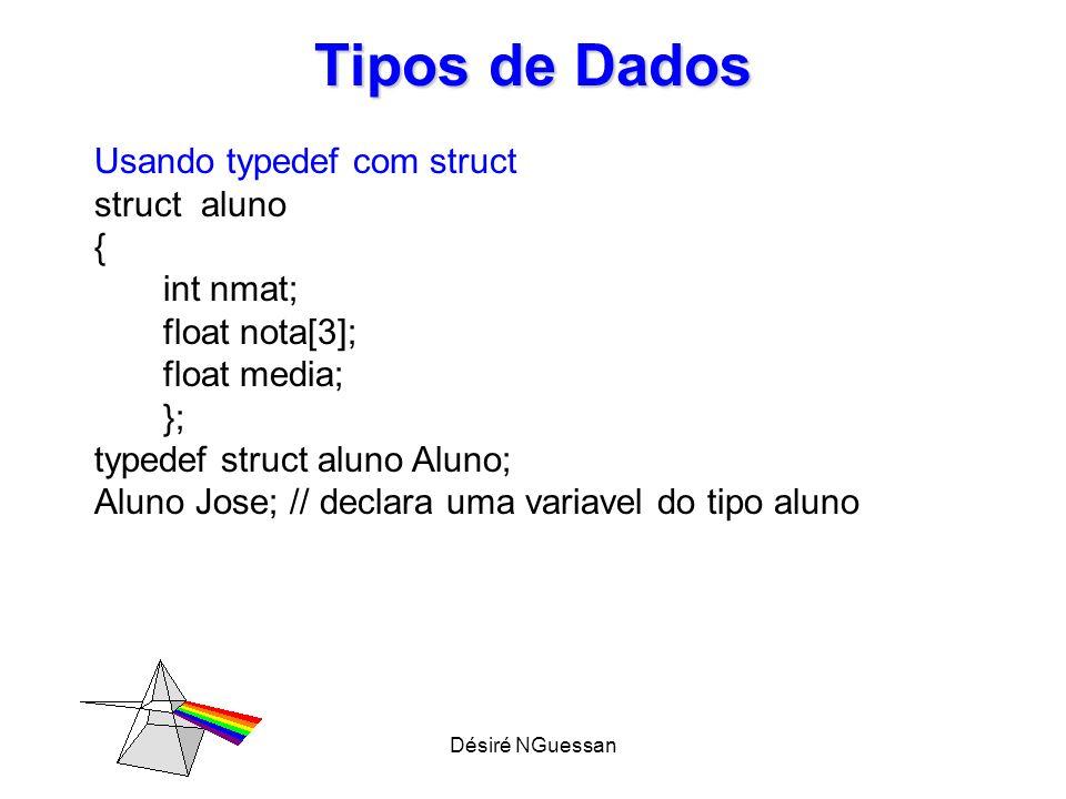 Désiré NGuessan Tipos de Dados Usando typedef com struct struct aluno { int nmat; float nota[3]; float media; }; typedef struct aluno Aluno; Aluno Jos
