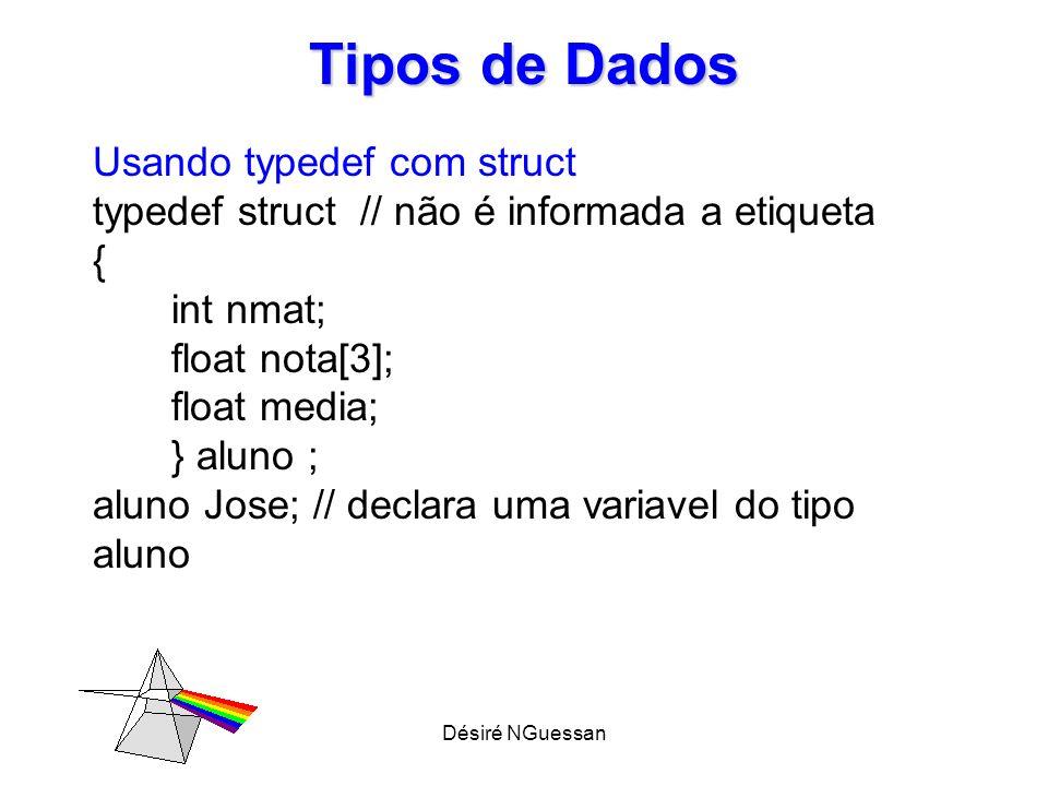 Désiré NGuessan Tipos de Dados Usando typedef com struct typedef struct // não é informada a etiqueta { int nmat; float nota[3]; float media; } aluno