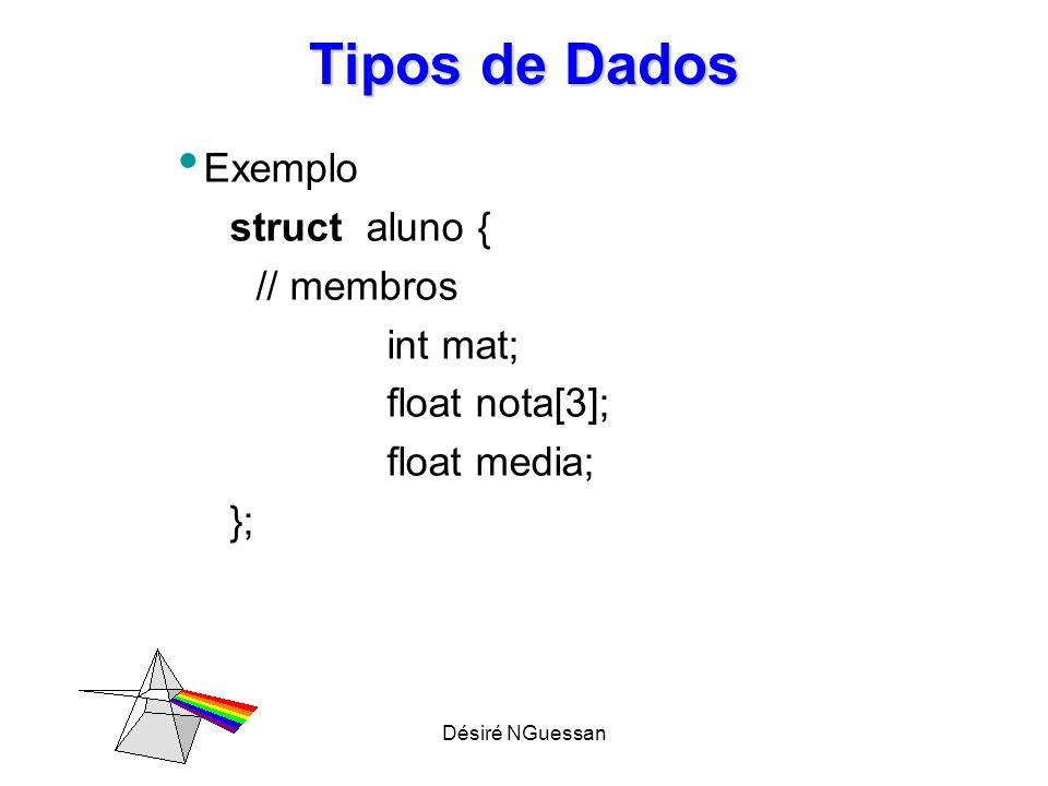 Désiré NGuessan Tipos de Dados Exemplo struct aluno { // membros int mat; float nota[3]; float media; };